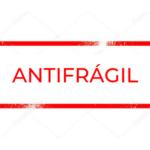 A antifragilidade – O caos ao seu favor!